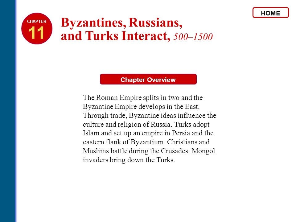 HOME Chapter Overview The Roman Empire splits in two and the Byzantine Empire develops in the East. Through trade, Byzantine ideas influence the cultu