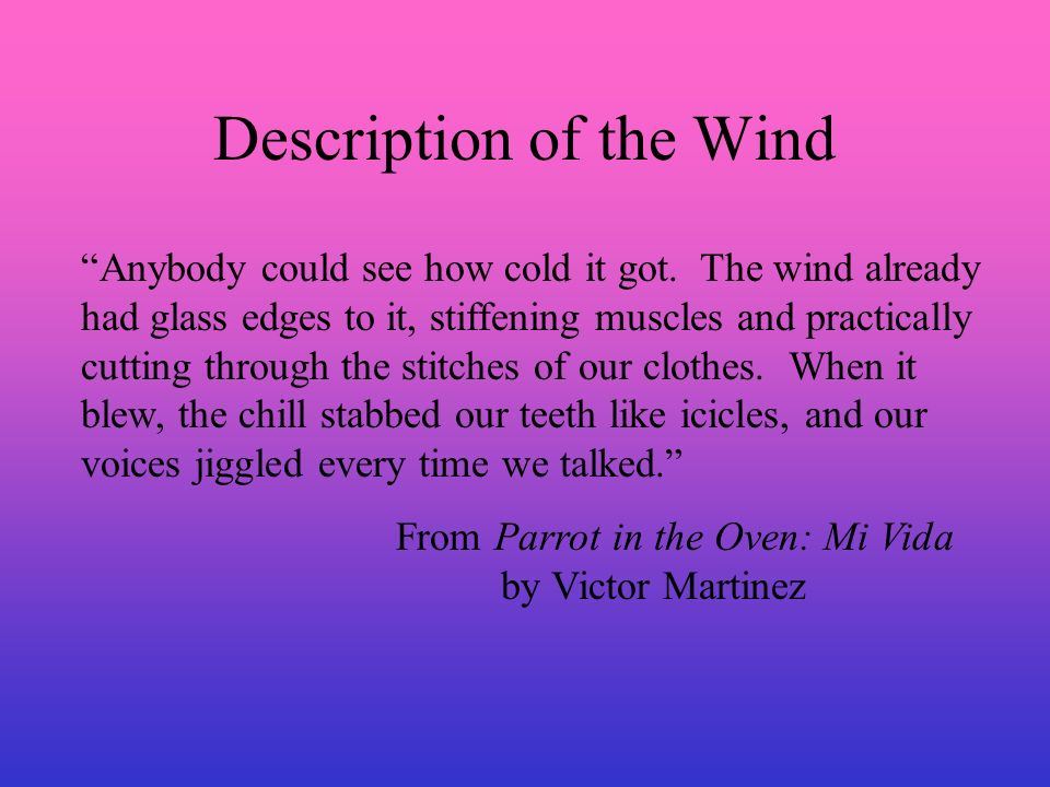 Description of the Wind Anybody could see how cold it got. The wind already had glass edges to it, stiffening muscles and practically cutting through