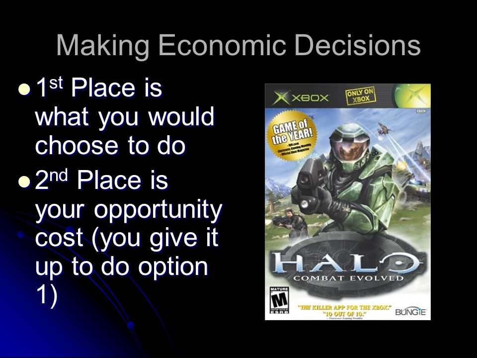 Making Economic Decisions The most desirable of the options you pass up is called the Opportunity Cost The most desirable of the options you pass up i
