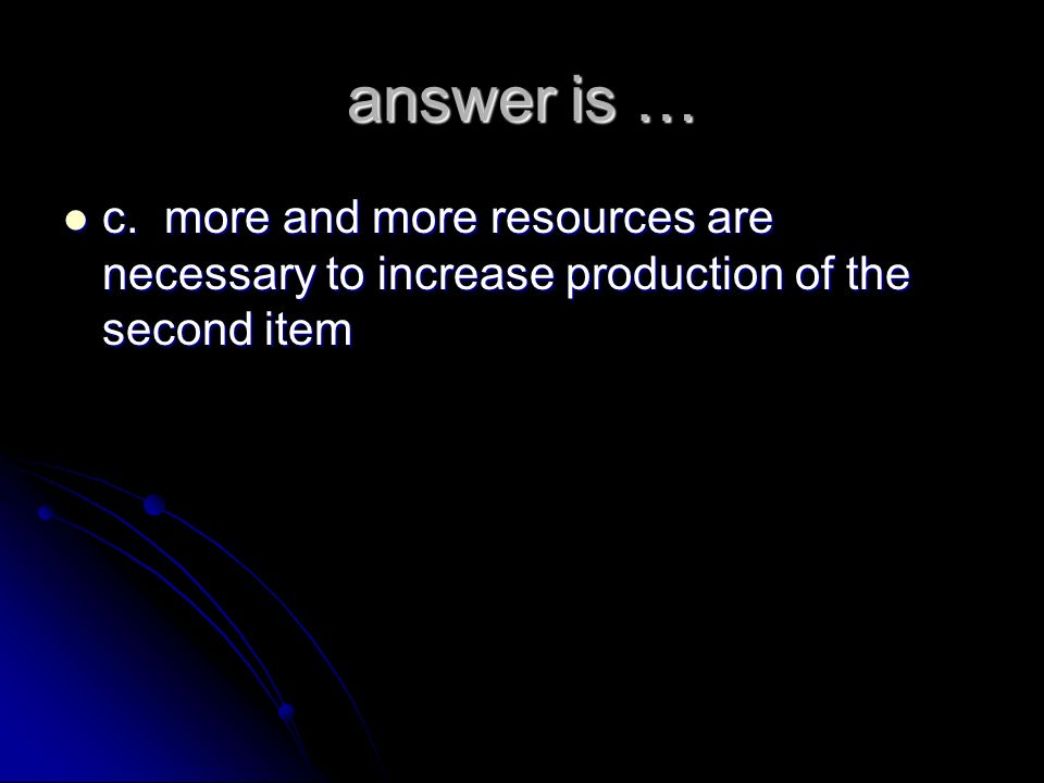 question … 3. The law of increasing costs means that as production shifts from one item to another, 3. The law of increasing costs means that as produ