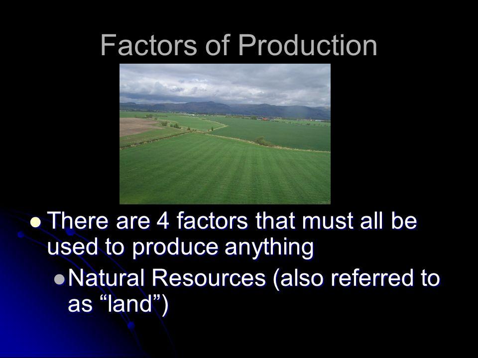 … MORE VOCABULARY Shortage Shortage Factors of Production Factors of Production Land Land Labor Labor Capital Capital Physical Capital Physical Capita