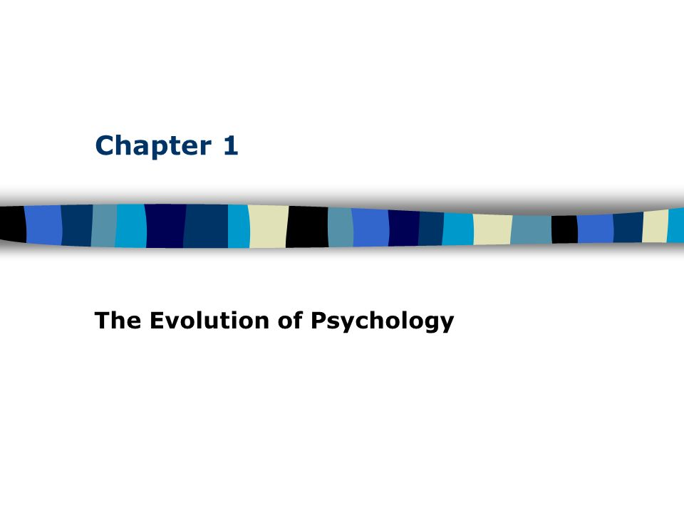 Chapter 1 The Evolution of Psychology
