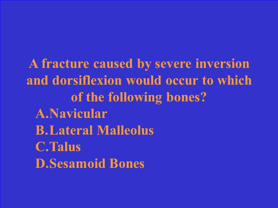 A fracture caused by severe inversion and dorsiflexion would occur to which of the following bones.