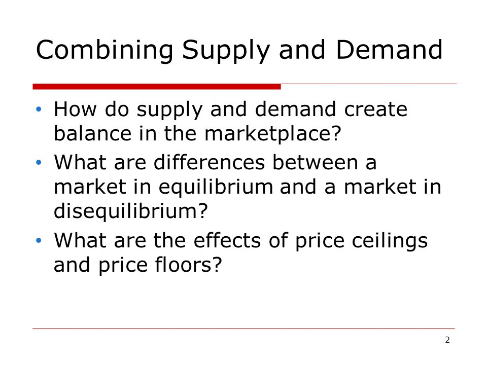 2 Combining Supply and Demand How do supply and demand create balance in the marketplace.