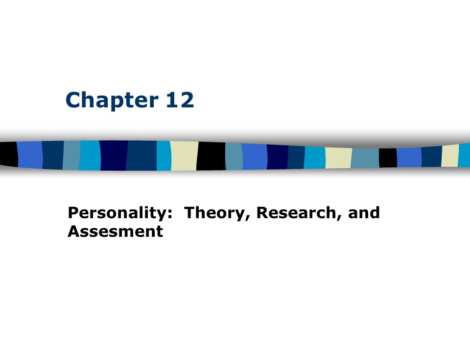 Chapter 12 Personality: Theory, Research, and Assesment