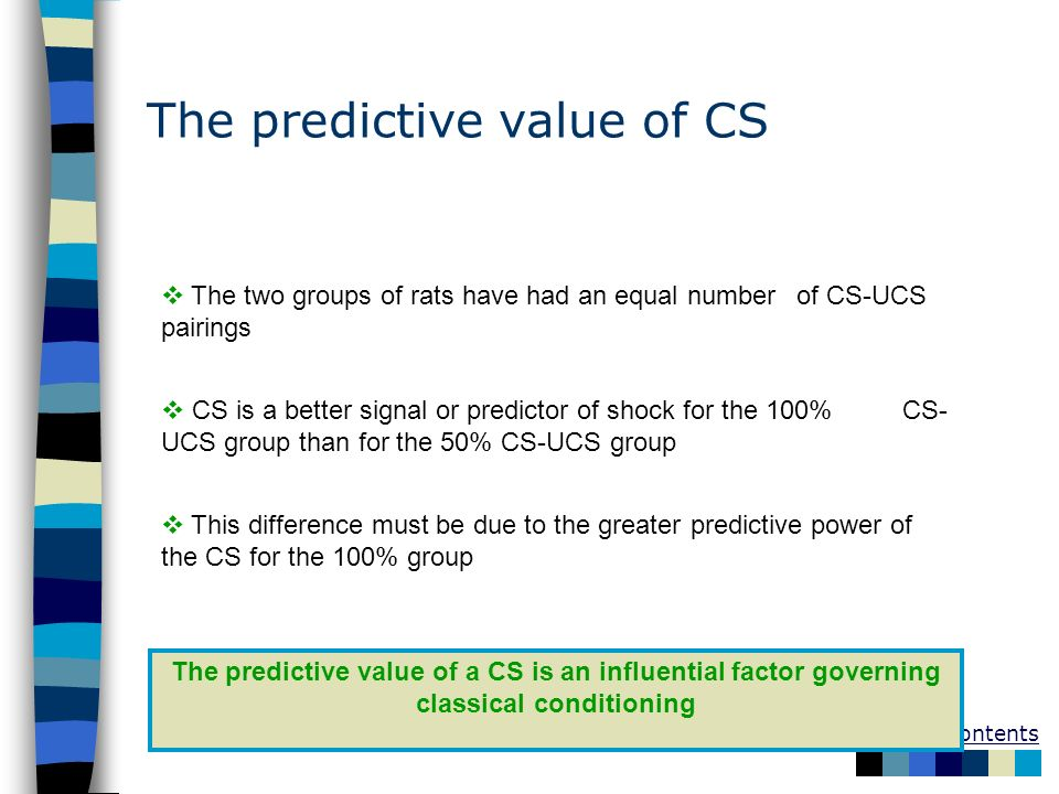 Table of Contents The predictive value of CS The predictive value of a CS is an influential factor governing classical conditioning The two groups of