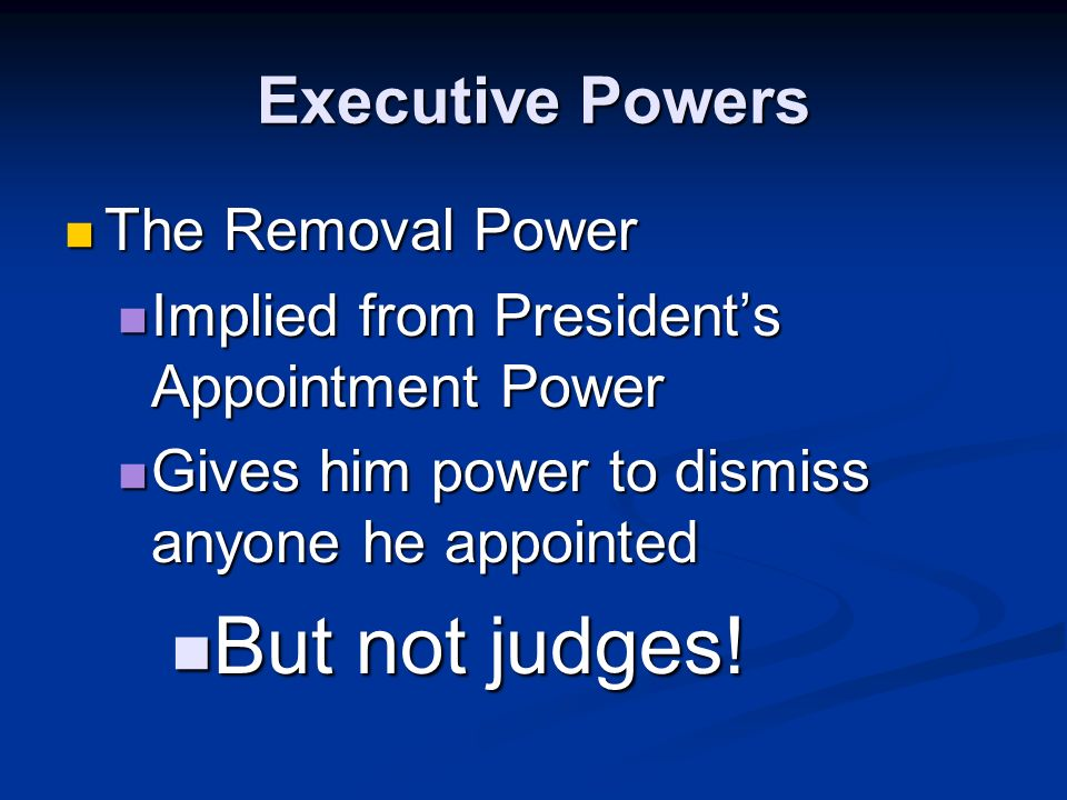 Executive Powers The Appointment Power The Appointment Power Expressed in Article II, Sec. 2 Expressed in Article II, Sec. 2 Gives him power to appoin