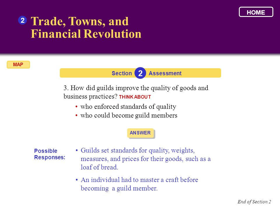 Section Trade, Towns, and Financial Revolution 2 2 Assessment ANSWER Guilds set standards for quality, weights, measures, and prices for their goods,