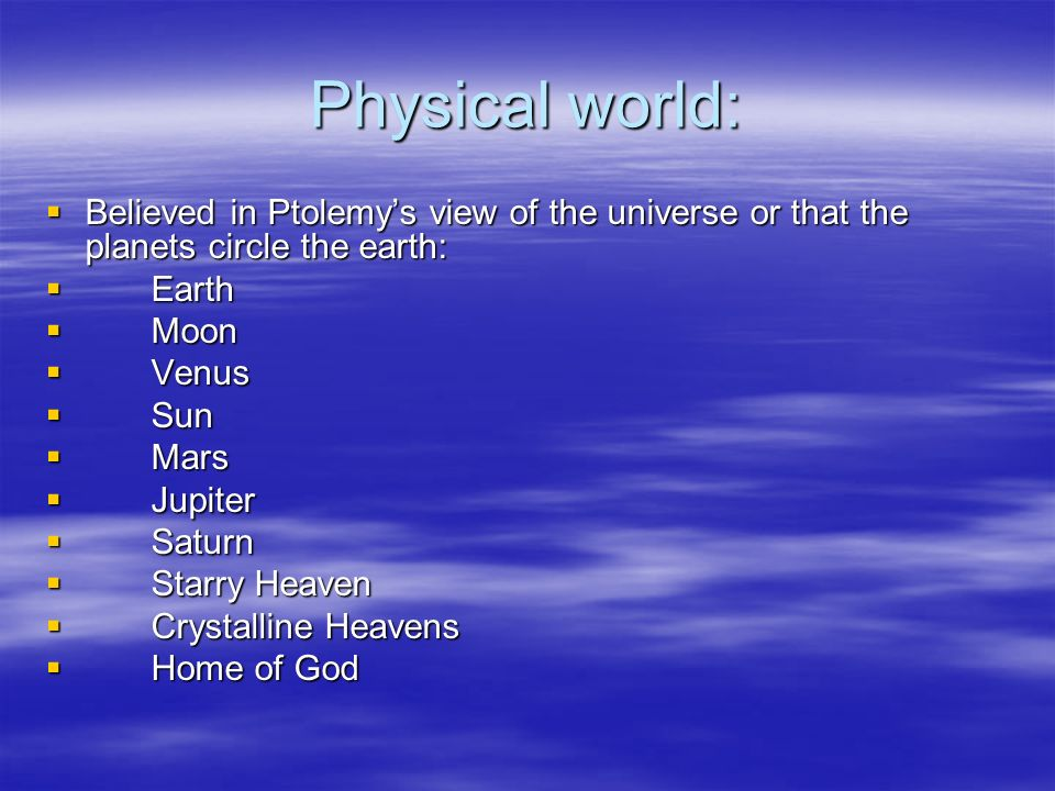 Physical world: Believed in Ptolemys view of the universe or that the planets circle the earth: Believed in Ptolemys view of the universe or that the