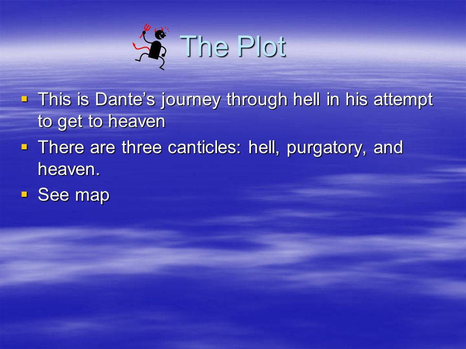 The Plot This is Dantes journey through hell in his attempt to get to heaven This is Dantes journey through hell in his attempt to get to heaven There
