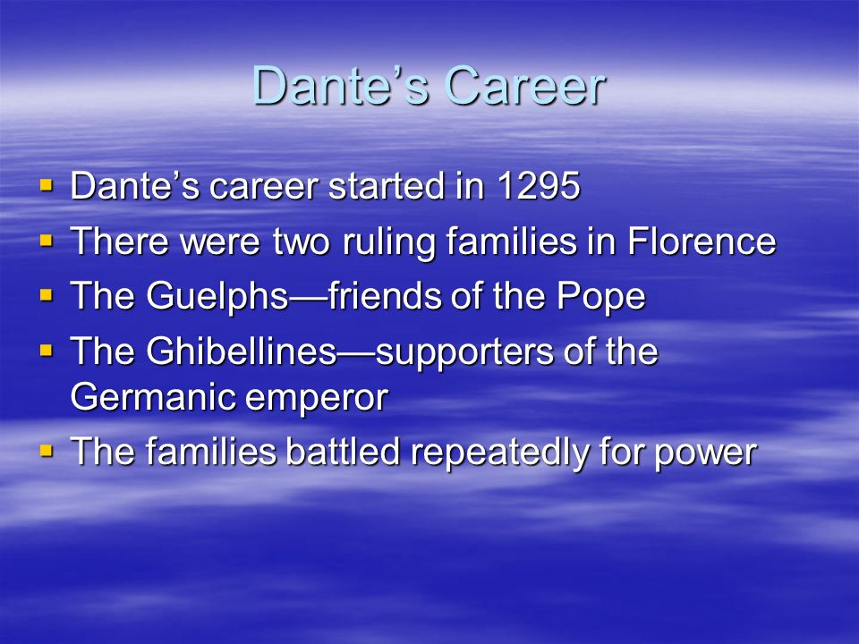 Dantes Career Dantes career started in 1295 Dantes career started in 1295 There were two ruling families in Florence There were two ruling families in