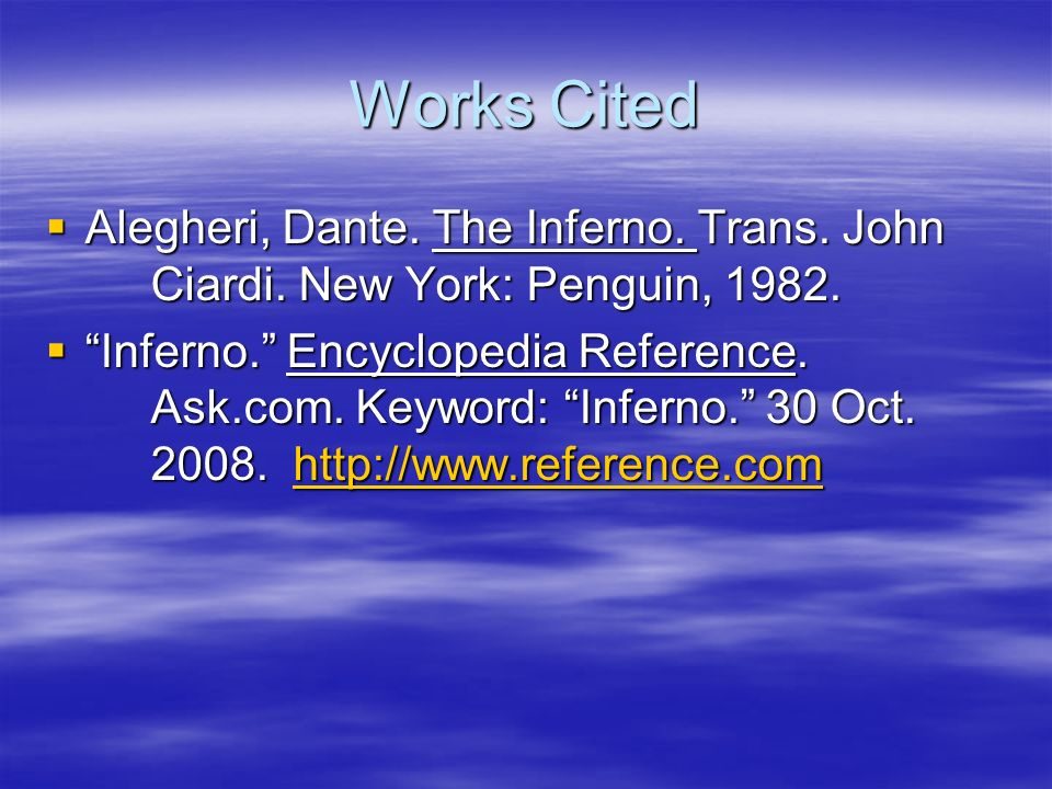 Works Cited Alegheri, Dante. The Inferno. Trans. John Ciardi. New York: Penguin, 1982. Alegheri, Dante. The Inferno. Trans. John Ciardi. New York: Pen