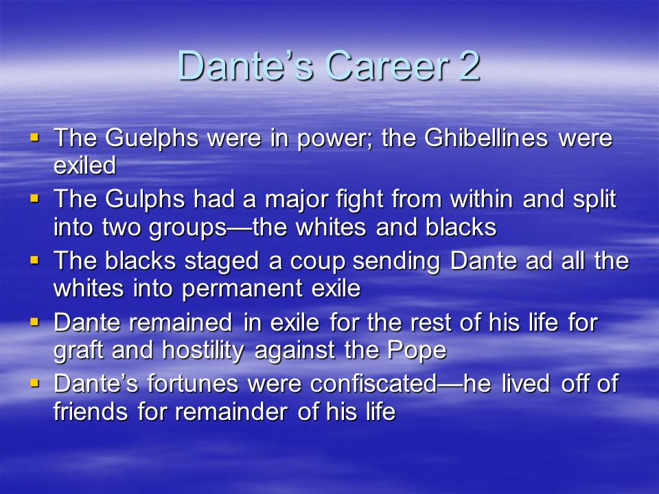 Dantes Career 2 The Guelphs were in power; the Ghibellines were exiled The Guelphs were in power; the Ghibellines were exiled The Gulphs had a major f