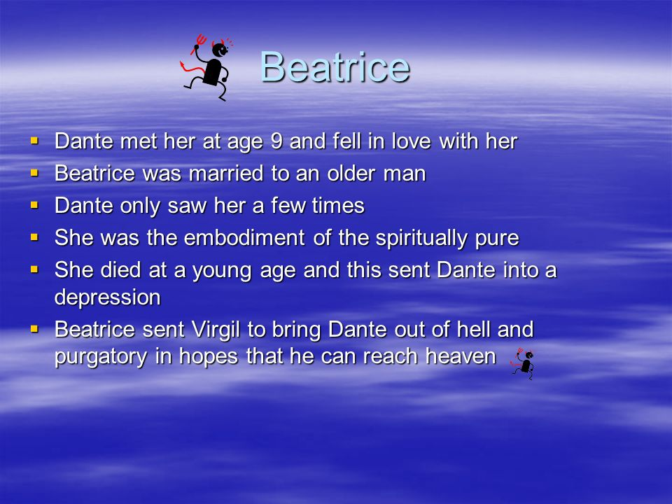 Beatrice Dante met her at age 9 and fell in love with her Dante met her at age 9 and fell in love with her Beatrice was married to an older man Beatri