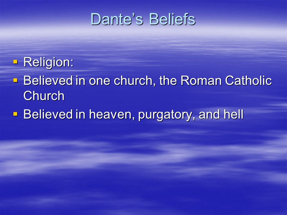 Dantes Beliefs Religion: Religion: Believed in one church, the Roman Catholic Church Believed in one church, the Roman Catholic Church Believed in hea