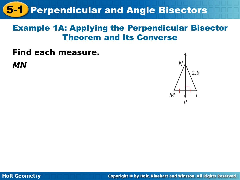 Holt Geometry 5-1 Perpendicular and Angle Bisectors Example 4 Continued Step 4 Use point-slope form to write an equation.