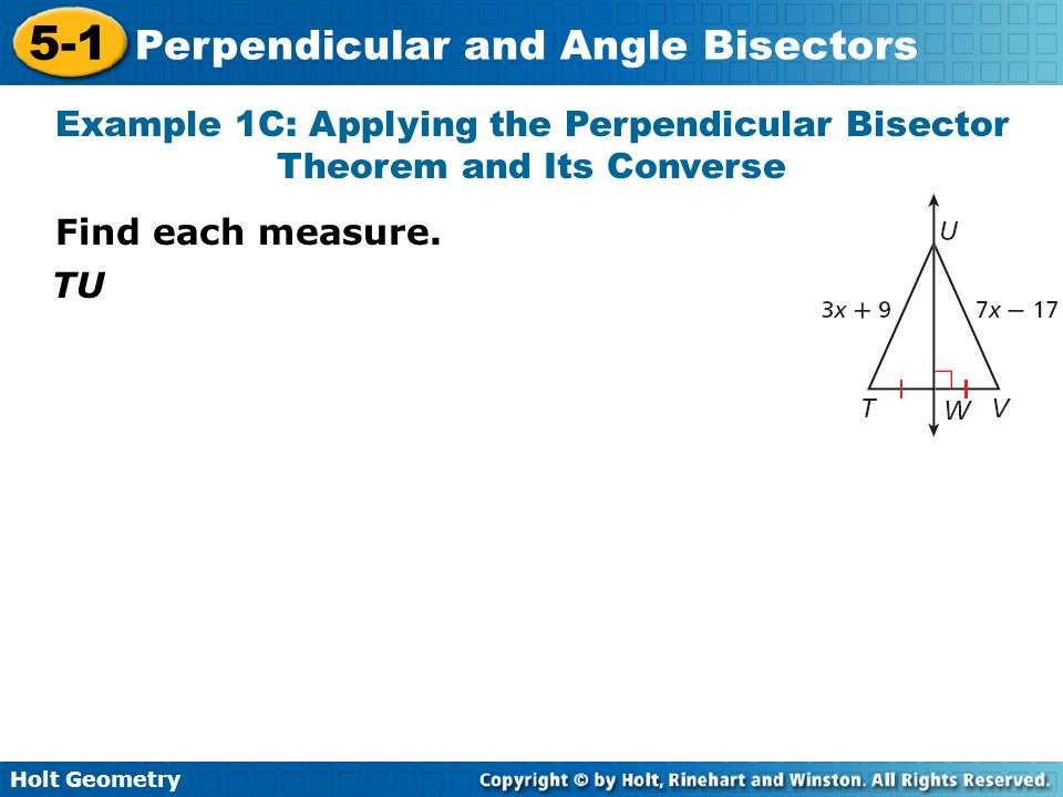 Holt Geometry 5-1 Perpendicular and Angle Bisectors Example 1C: Applying the Perpendicular Bisector Theorem and Its Converse TU Find each measure.