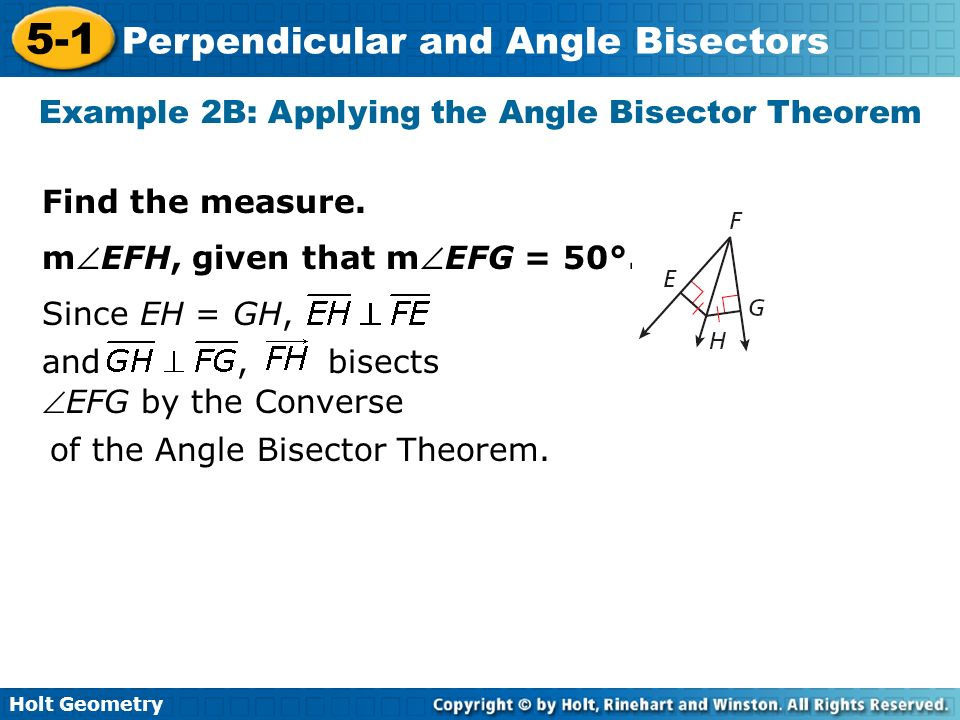 Holt Geometry 5-1 Perpendicular and Angle Bisectors Example 2C: Applying the Angle Bisector Theorem Find mMKL., bisects JKL Since, JM = LM, and by the Converse of the Angle Bisector Theorem.