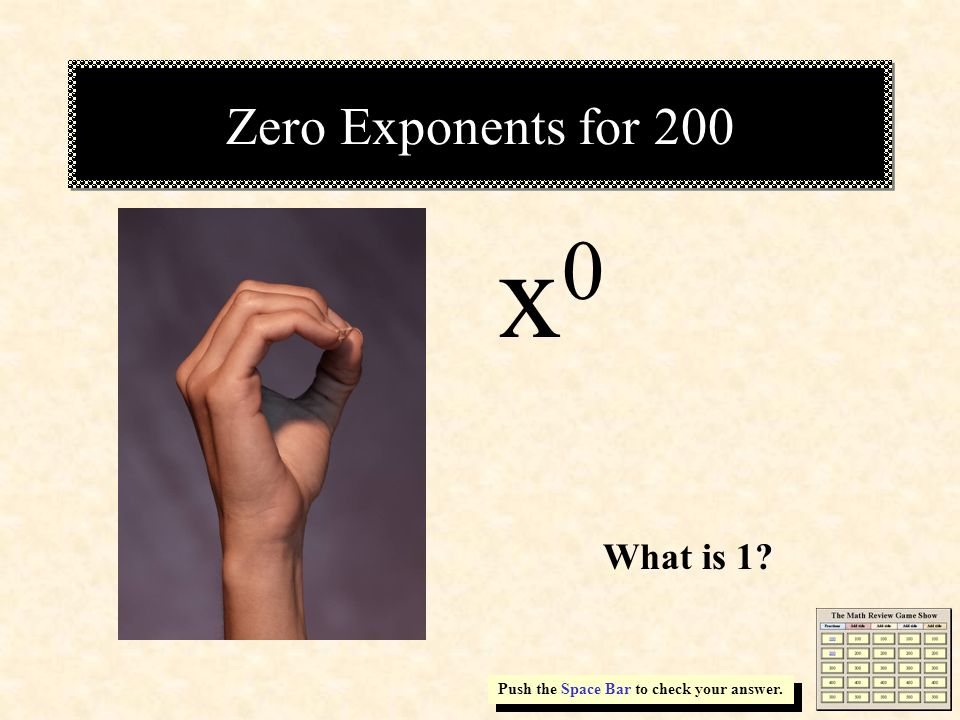 Zero Exponents for 200 x0x0 Push the Space Bar to check your answer. What is 1