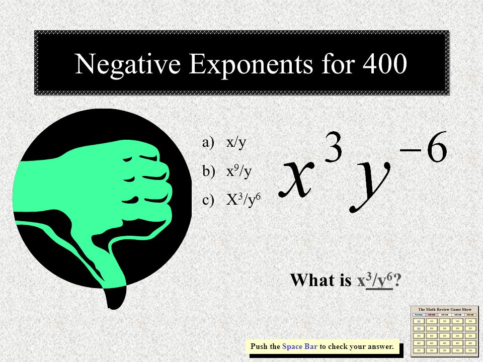 Negative Exponents for 400 Push the Space Bar to check your answer.