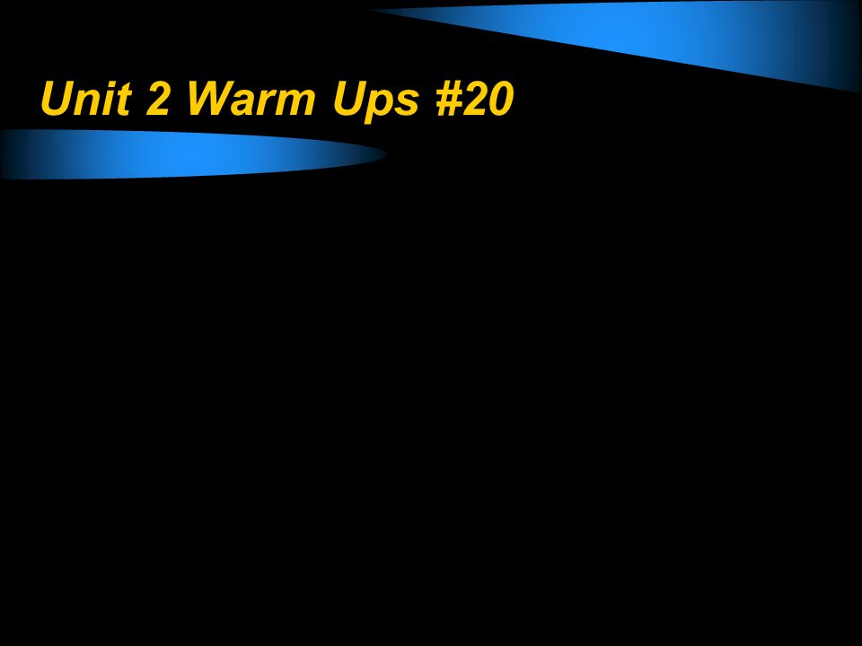 Unit 2 Warm Ups #20