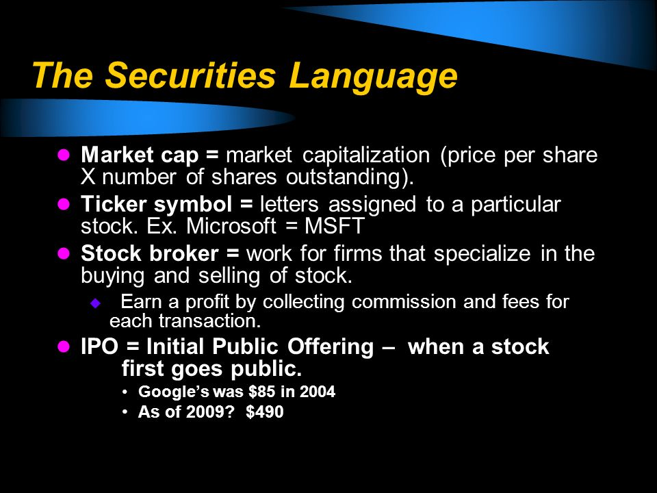 The Securities Language Market cap = market capitalization (price per share X number of shares outstanding). Ticker symbol = letters assigned to a par