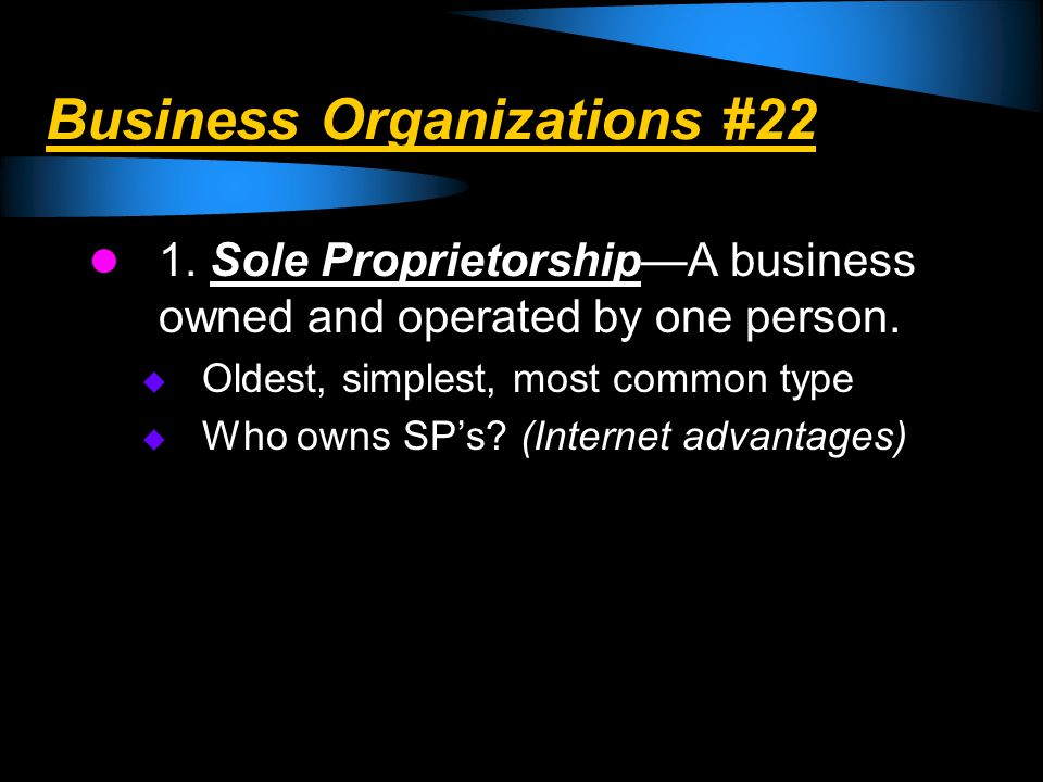Advantages of Sole Proprietorships: 1.Low Cost start up 2.