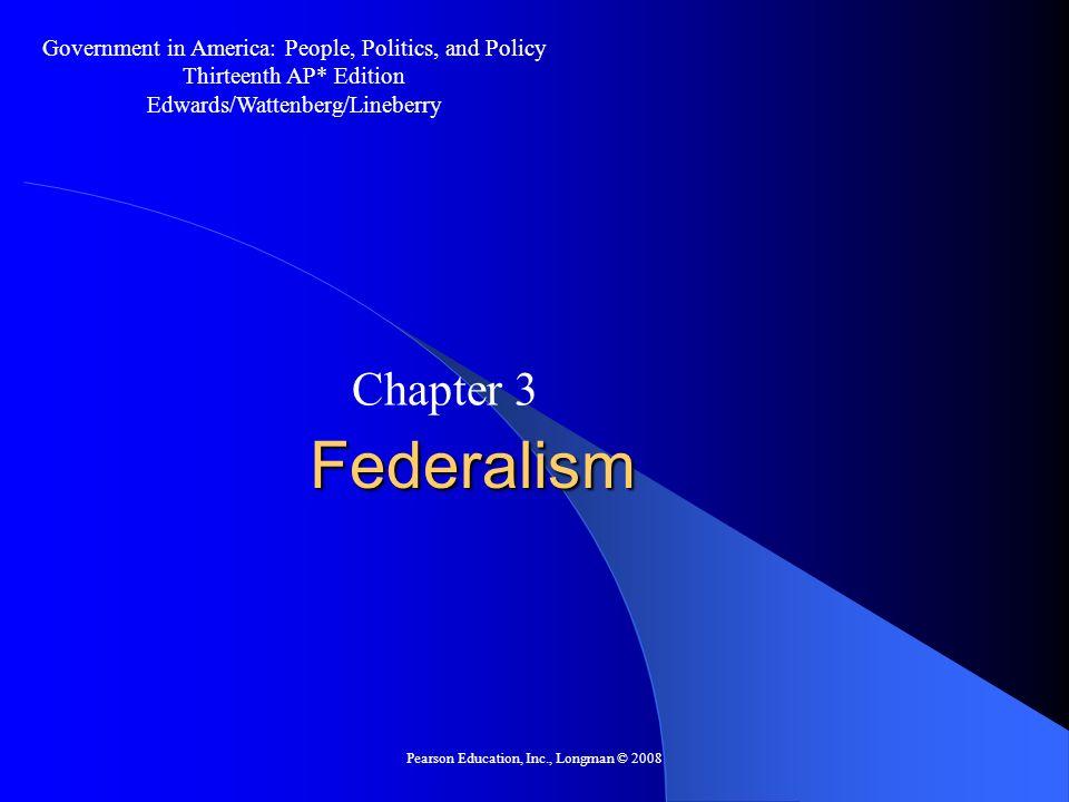 Pearson Education, Inc., Longman © 2008 Defining Federalism What is Federalism.