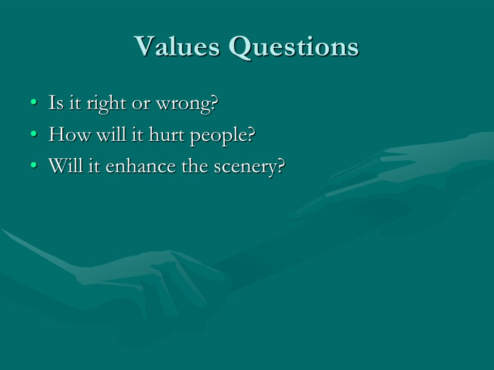 Values Questions Is it right or wrong Is it right or wrong.