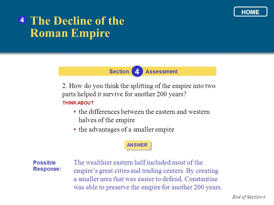 Section 4 Assessment ANSWER 2. How do you think the splitting of the empire into two parts helped it survive for another 200 years? THINK ABOUT the di