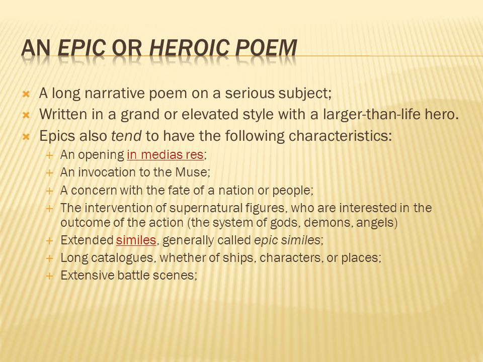 A long narrative poem on a serious subject; Written in a grand or elevated style with a larger-than-life hero. Epics also tend to have the following c