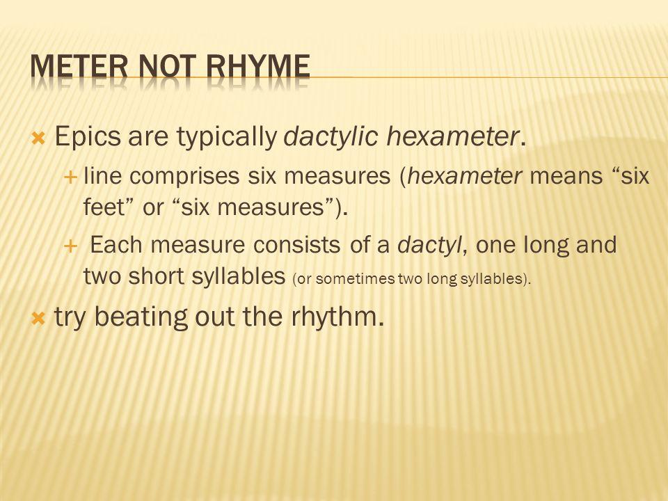 Epics are typically dactylic hexameter.