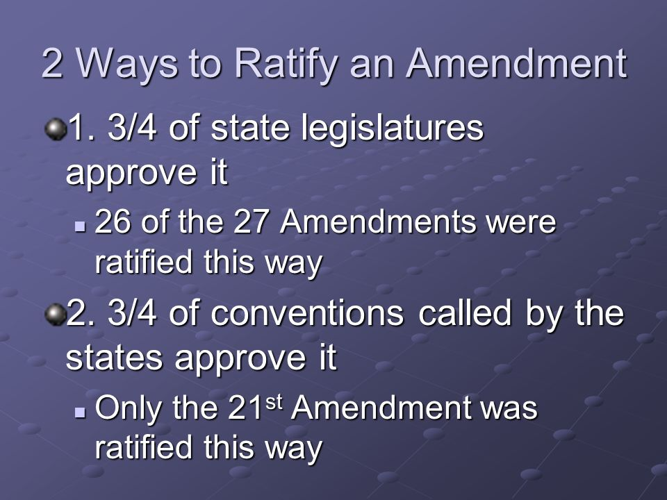 2 Ways to Propose an Amendment 1. 2/3 vote in both houses of Congress All 27 Amendments were proposed this way All 27 Amendments were proposed this wa
