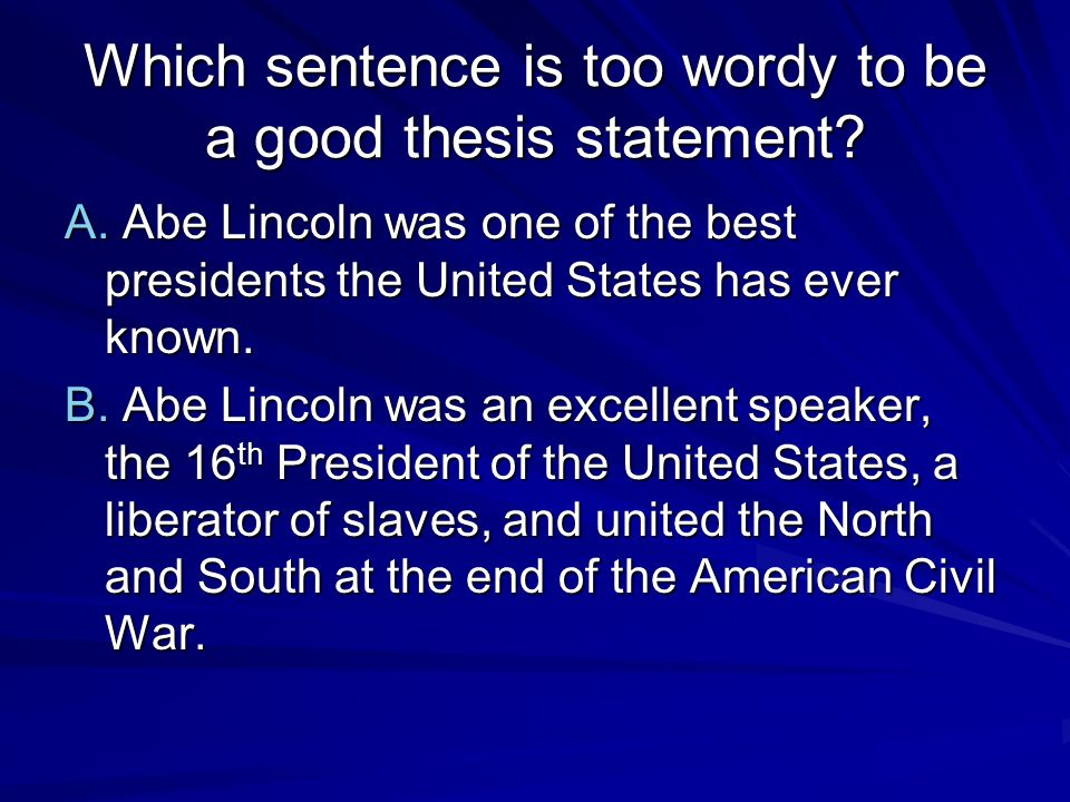 Which sentence is too wordy to be a good thesis statement.