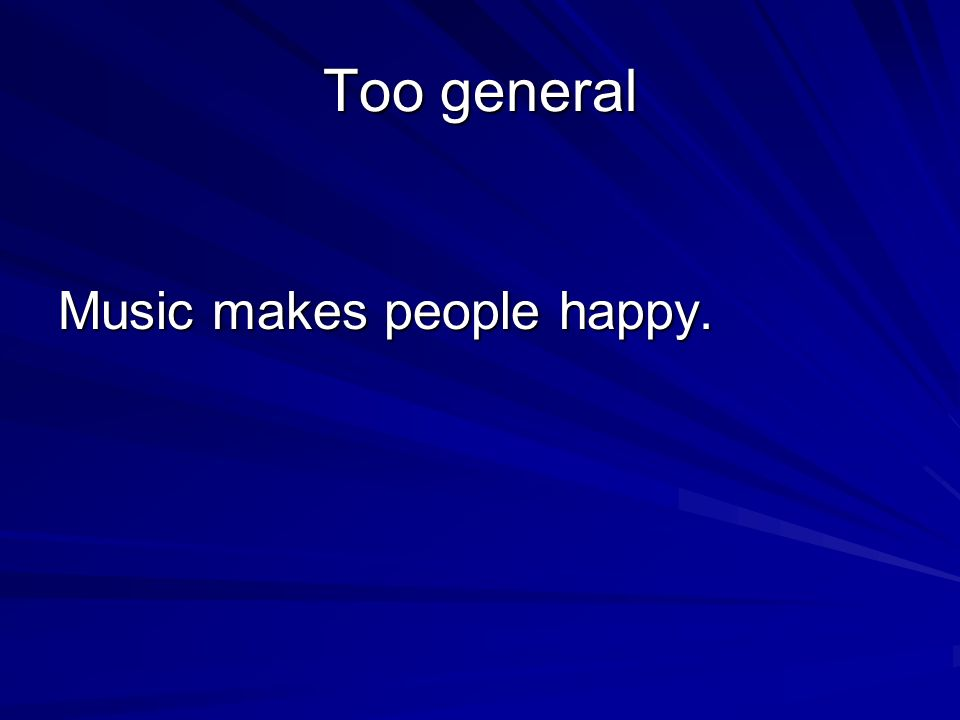 Too general Music makes people happy.