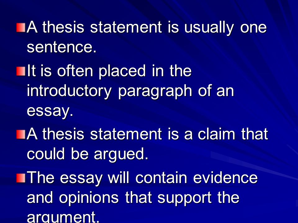 A thesis statement is usually one sentence.