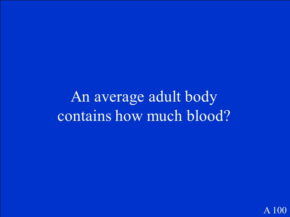 An average adult body contains how much blood? A 100