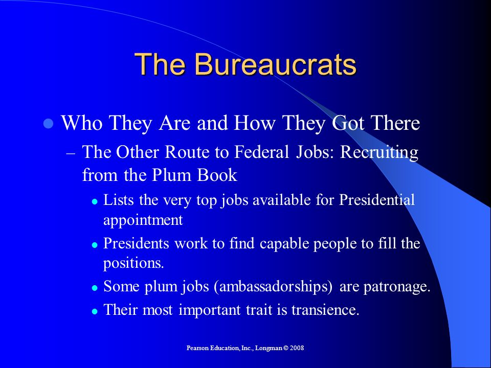 Pearson Education, Inc., Longman © 2008 The Bureaucrats Who They Are and How They Got There – The Other Route to Federal Jobs: Recruiting from the Plu