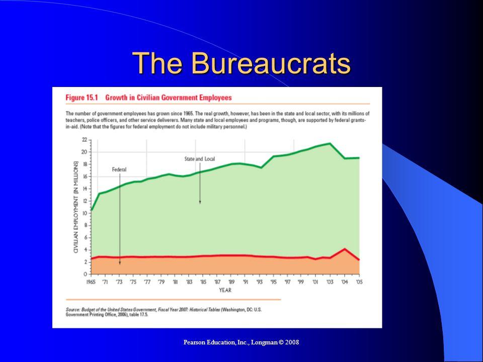 Pearson Education, Inc., Longman © 2008 The Bureaucrats