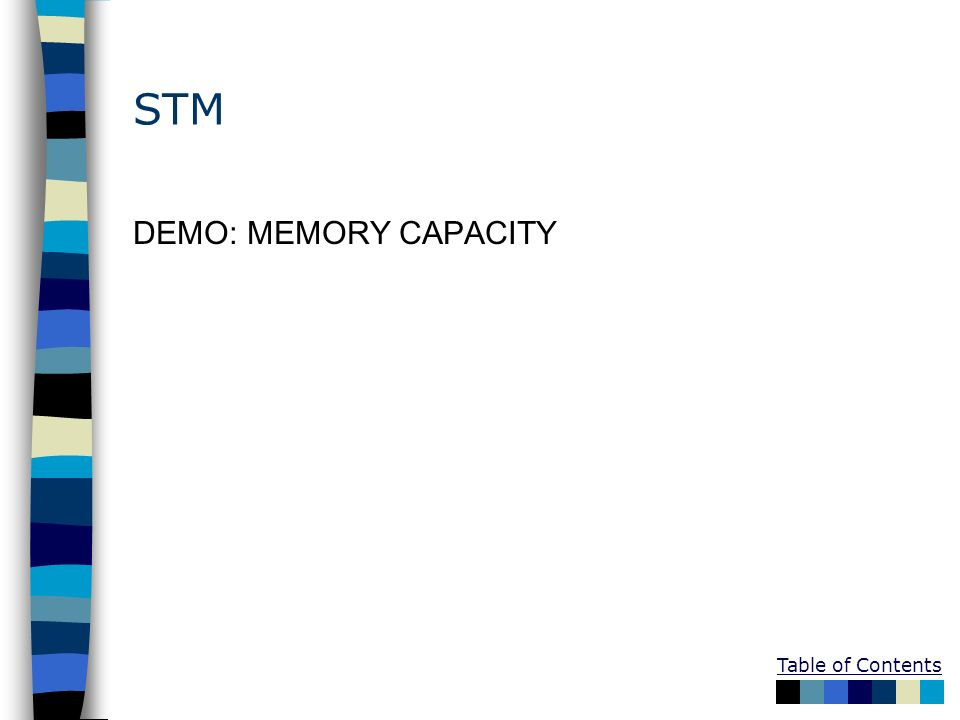 Table of Contents STM DEMO: MEMORY CAPACITY