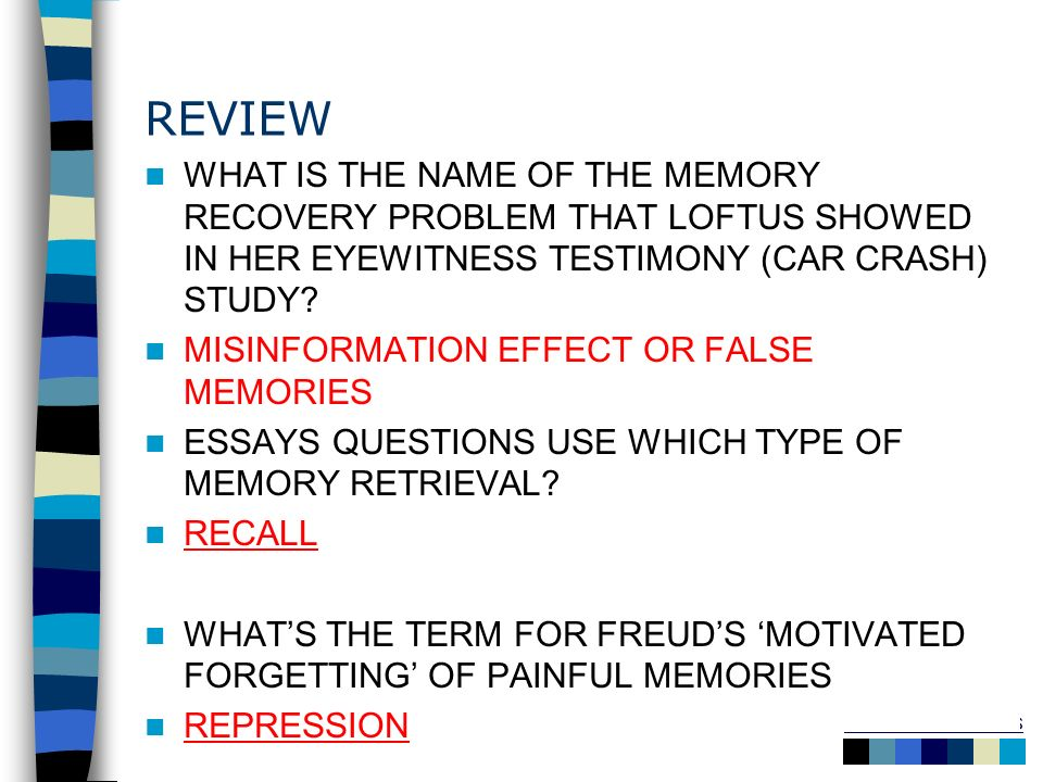 Table of Contents REVIEW WHAT IS THE NAME OF THE MEMORY RECOVERY PROBLEM THAT LOFTUS SHOWED IN HER EYEWITNESS TESTIMONY (CAR CRASH) STUDY? MISINFORMAT