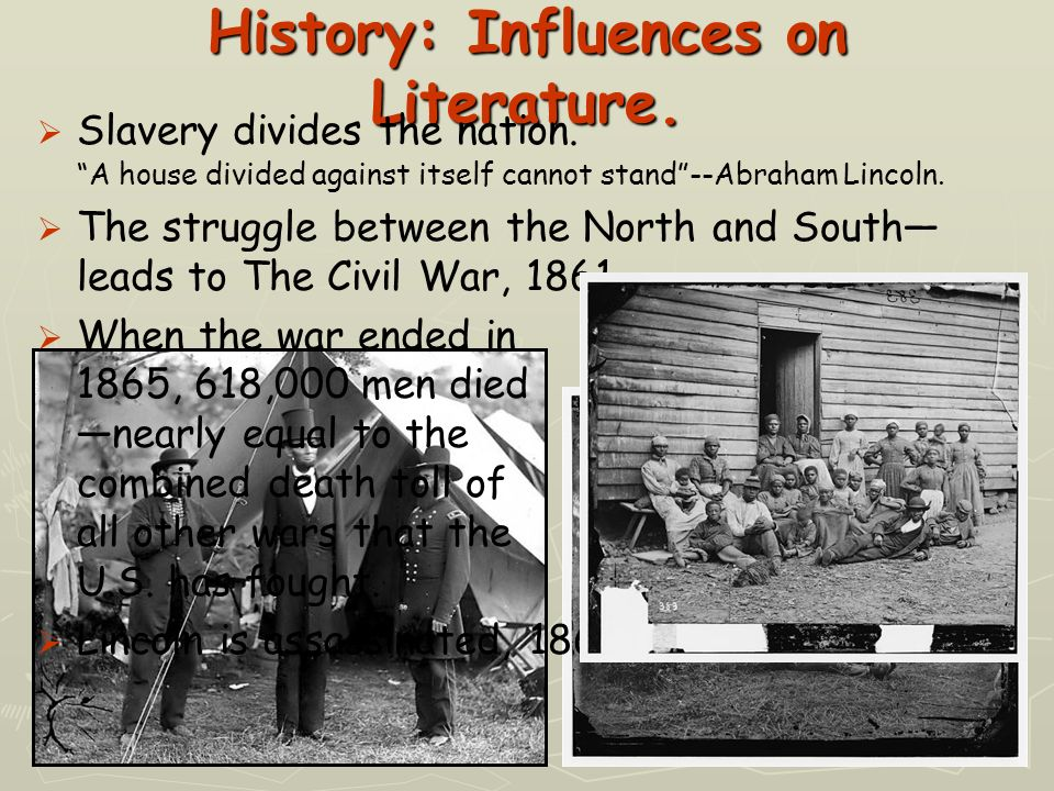 History: Influences on Literature. Slavery divides the nation. A house divided against itself cannot stand--Abraham Lincoln. The struggle between the