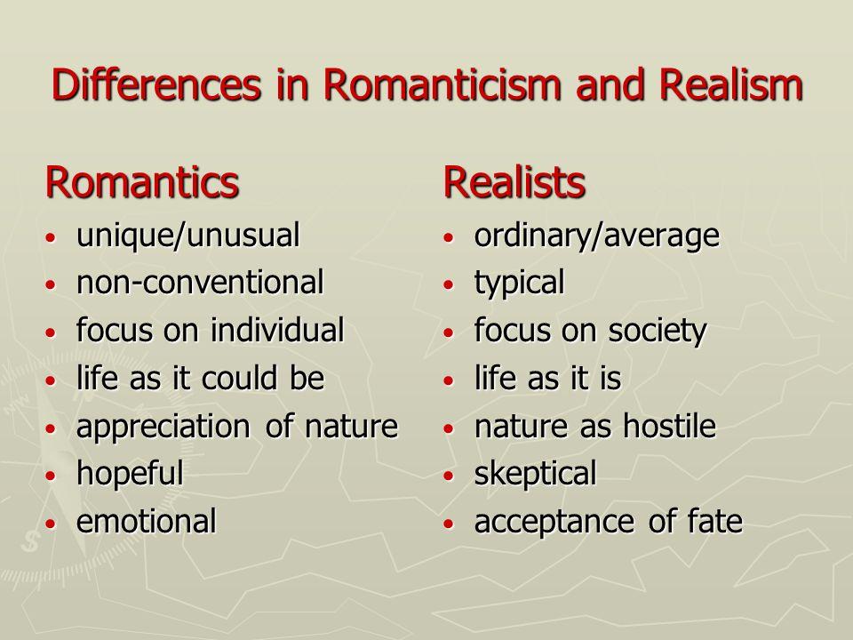 Differences in Romanticism and Realism Romantics unique/unusual unique/unusual non-conventional non-conventional focus on individual focus on individu