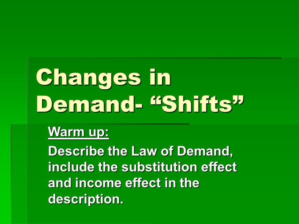 Changes in Demand Demand Shifts: Time allows factors other than price to influence demand significantly.