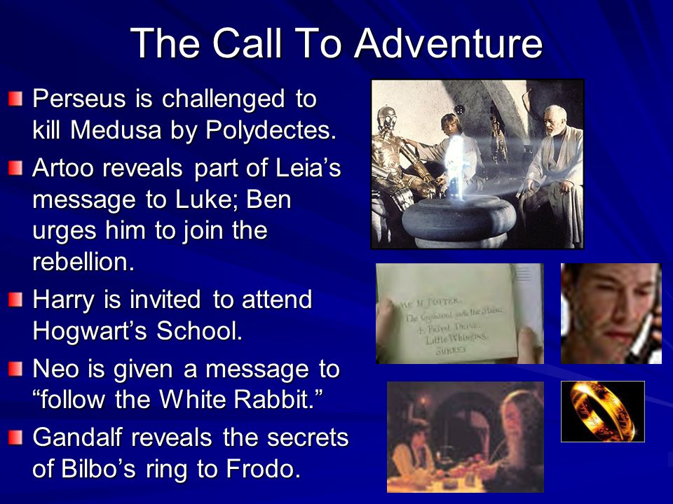 The Call To Adventure Perseus is challenged to kill Medusa by Polydectes. Artoo reveals part of Leias message to Luke; Ben urges him to join the rebel
