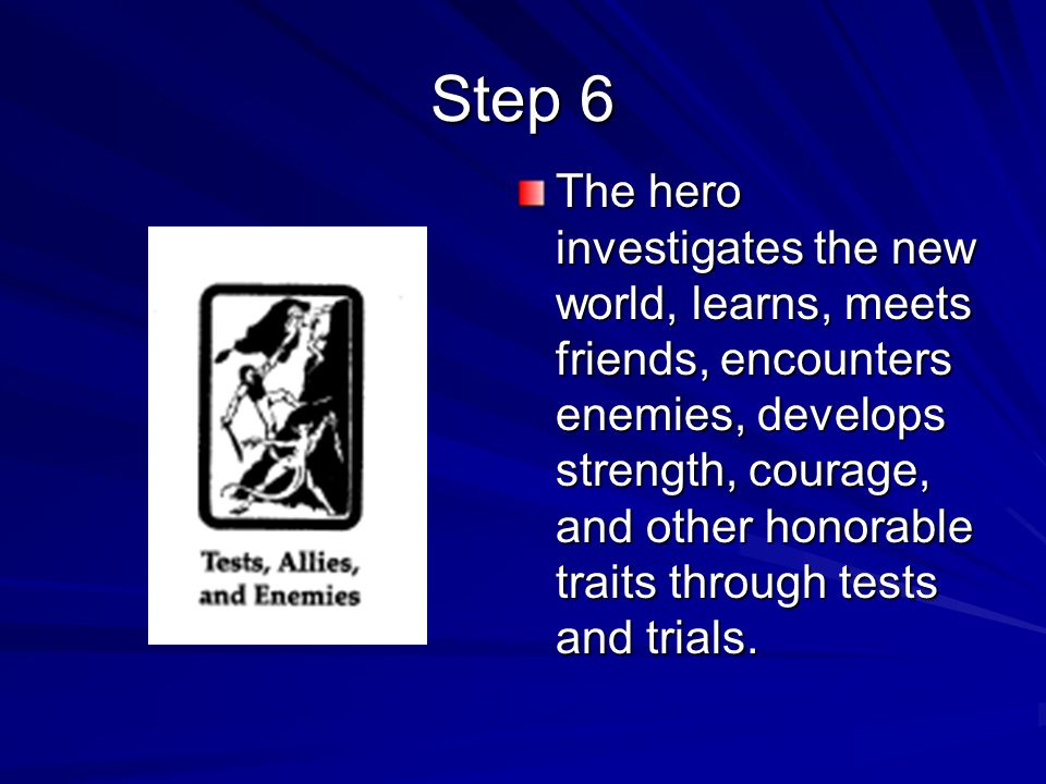 The hero investigates the new world, learns, meets friends, encounters enemies, develops strength, courage, and other honorable traits through tests a