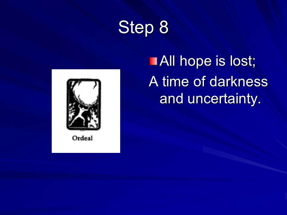 All hope is lost; A time of darkness and uncertainty. Step 8