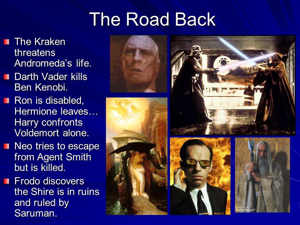 The Road Back The Kraken threatens Andromedas life. Darth Vader kills Ben Kenobi. Ron is disabled, Hermione leaves… Harry confronts Voldemort alone. N