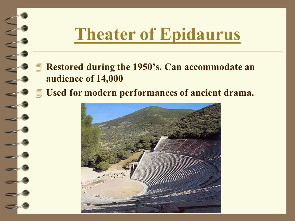 Theater of Epidaurus 4 Restored during the 1950s. Can accommodate an audience of 14,000 4 Used for modern performances of ancient drama.