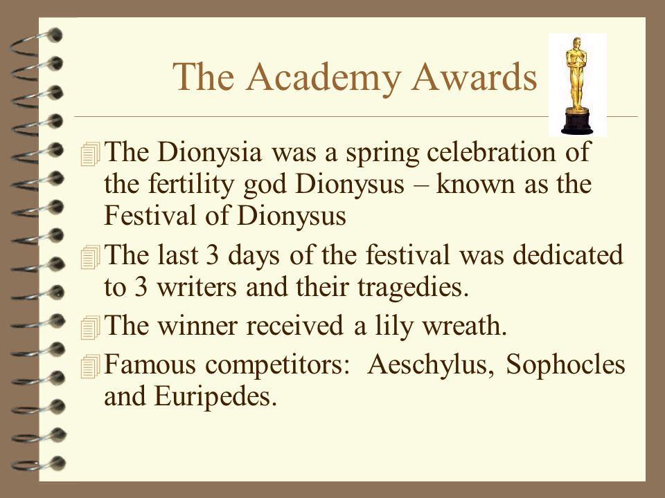 The Academy Awards 4 The Dionysia was a spring celebration of the fertility god Dionysus – known as the Festival of Dionysus 4 The last 3 days of the